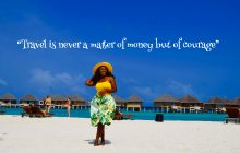 Travel is never a matter of money but of courage